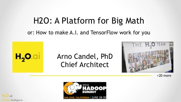 H2O.ai Machine Intelligence H2O: A Platform for Big Math Arno Candel, PhD Chief Architect or: How to make A.I. and Tenso...