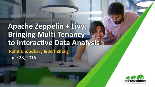 1 © Hortonworks Inc. 2011 – 2016. All Rights Reserved Apache Zeppelin + Livy: Bringing Multi Tenancy to Interactive Data A...