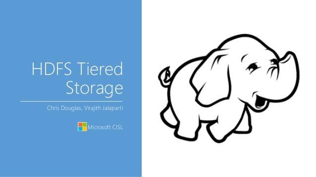HDFS Tiered Storage Chris Douglas, Virajith Jalaparti Microsoft CISL