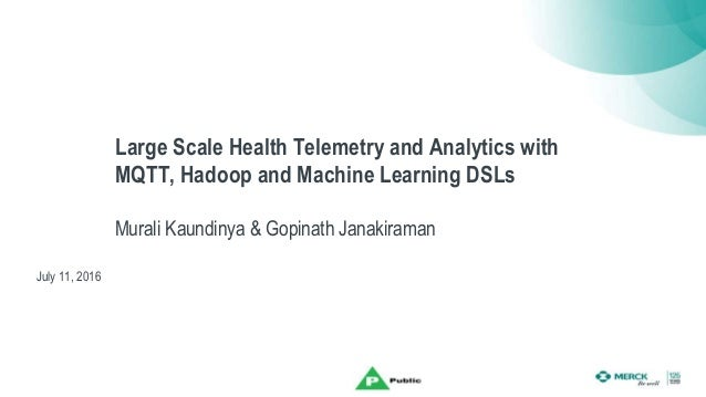 Large Scale Health Telemetry and Analytics with MQTT, Hadoop and Machine Learning DSLs Murali Kaundinya & Gopinath Janakir...