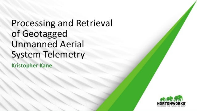 Processing and Retrieval of Geotagged Unmanned Aerial System Telemetry Kristopher Kane