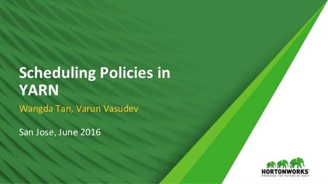 1 © Hortonworks Inc. 2011 – 2016. All Rights Reserved Scheduling Policies in YARN Wangda Tan, Varun Vasudev San Jose, June...