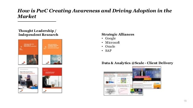 16 How is PwC Creating Awareness and Driving Adoption in the Market Thought Leadership / Independent Research Strategic Al...