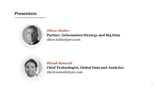 2 Presenters Oliver Halter Partner, Information Strategy and Big Data oliver.halter@pwc.com Ritesh Ramesh Chief Technologi...