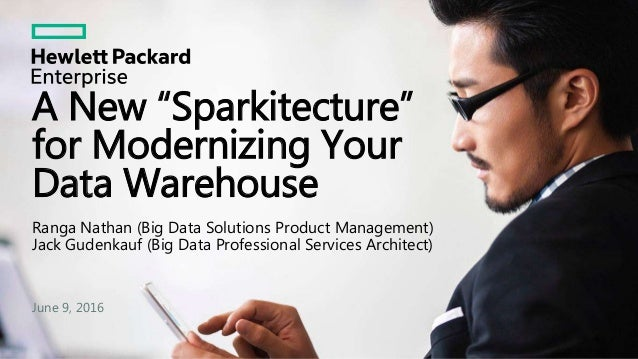 """A New """"Sparkitecture"""" for Modernizing Your Data Warehouse Ranga Nathan (Big Data Solutions Product Management) Jack Gudenk..."""