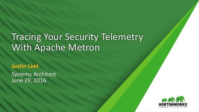 Tracing Your Security Telemetry With Apache Metron Justin Leet Systems Architect June 29, 2016