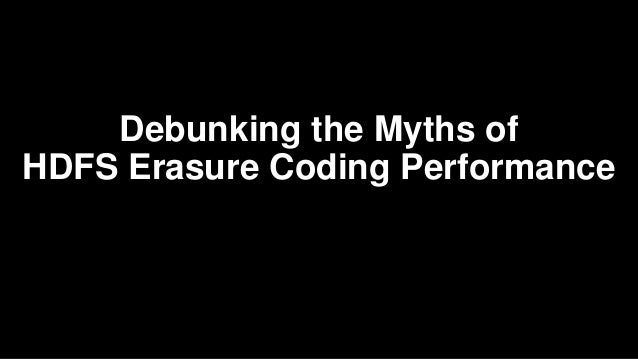 Debunking the Myths of HDFS Erasure Coding Performance