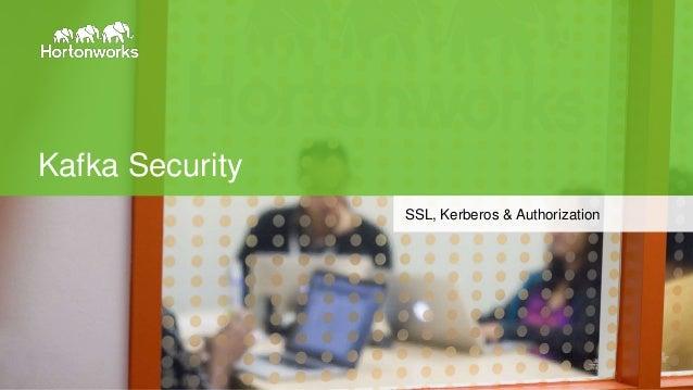 Page1 © Hortonworks Inc. 2014 Kafka Security SSL, Kerberos & Authorization