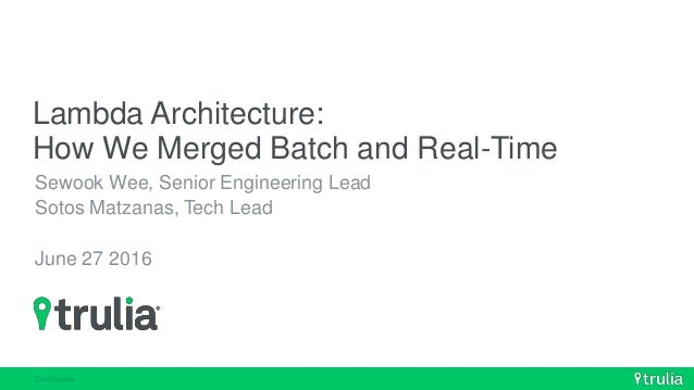 Lambda Architecture: How We Merged Batch and Real-Time Sewook Wee, Senior Engineering Lead Sotos Matzanas, Tech Lead June ...