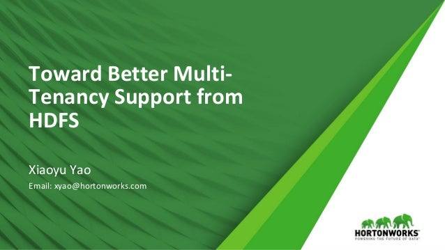 1 © Hortonworks Inc. 2011 – 2016. All Rights Reserved Toward Better Multi- Tenancy Support from HDFS Xiaoyu Yao Email: xya...