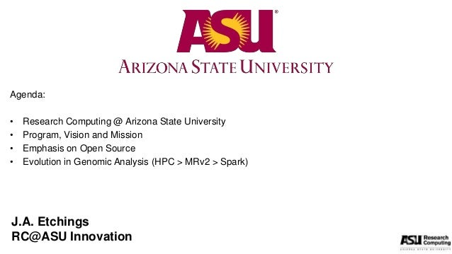 Agenda: • Research Computing @ Arizona State University • Program, Vision and Mission • Emphasis on Open Source • Evolutio...