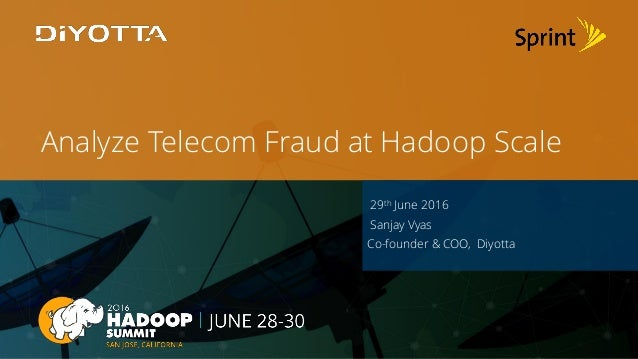 Page1 Diyotta, Inc. All Rights Reserved Analyze Telecom Fraud at Hadoop Scale 29th June 2016 Sanjay Vyas Co-founder & COO,...
