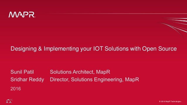 © 2016 MapR Technologies 1© 2016 MapR Technologies Designing & Implementing your IOT Solutions with Open Source