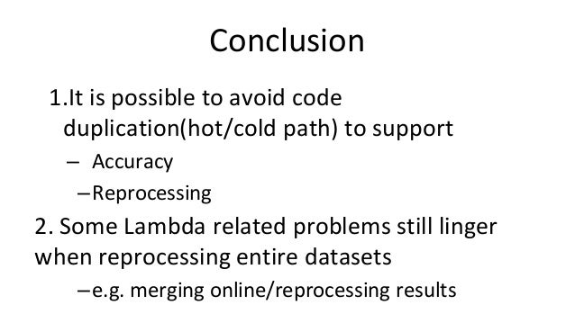 Conclusion 1.It is possible to avoid code duplication(hot/cold path) to support – Accuracy –Reprocessing 2. Some Lambda re...