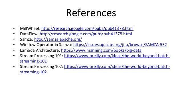 References • MillWheel: http://research.google.com/pubs/pub41378.html • DataFlow: http://research.google.com/pubs/pub41378...