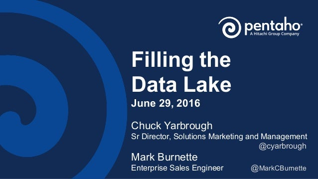 Filling the Data Lake June 29, 2016 Chuck Yarbrough Sr Director, Solutions Marketing and Management @cyarbrough Mark Burne...