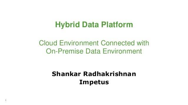 1 Shankar Radhakrishnan Impetus Hybrid Data Platform Cloud Environment Connected with On-Premise Data Environment