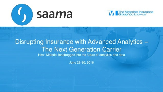 Confidential Saama Technologies, Inc Disrupting Insurance with Advanced Analytics – The Next Generation Carrier How Motori...