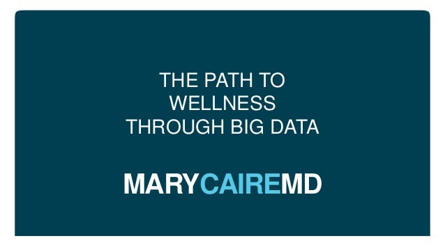 MARYCAIREMD THE PATH TO WELLNESS THROUGH BIG DATA