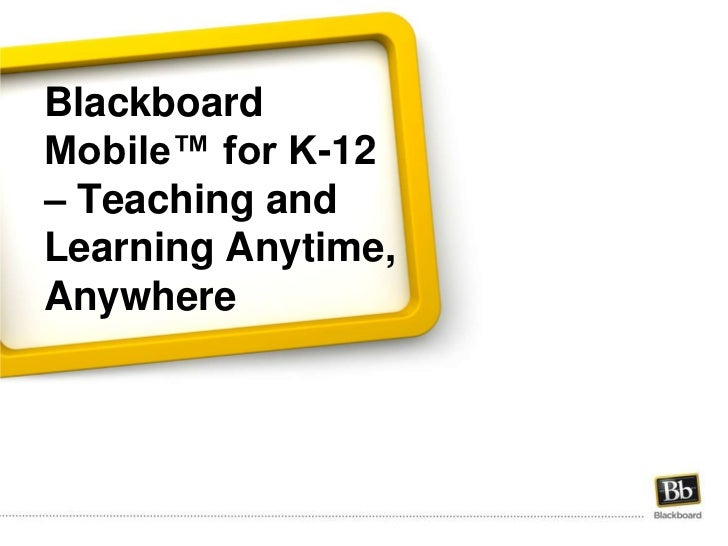 Blackboard Mobile™ for K-12 – Teaching and Learning Anytime, Anywhere<br />