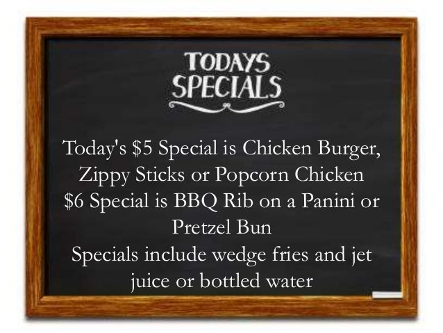 Today's $5 Special is Chicken Burger, Zippy Sticks or Popcorn Chicken $6 Special is BBQ Rib on a Panini or Pretzel Bun Spe...