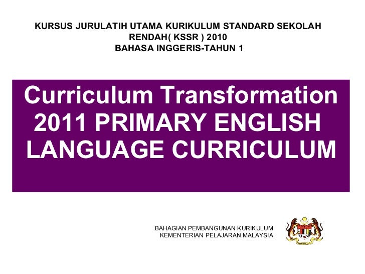 Curriculum Transformation 2011 PRIMARY ENGLISH  LANGUAGE CURRICULUM BAHAGIAN PEMBANGUNAN KURIKULUM KEMENTERIAN PELAJARAN M...