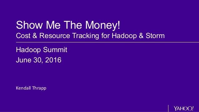 Show Me The Money! Cost & Resource Tracking for Hadoop & Storm Hadoop Summit June 30, 2016 Kendall  Thrapp