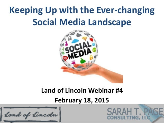 Keeping Up with the Ever-changing Social Media Landscape Land of Lincoln Webinar #4 February 18, 2015