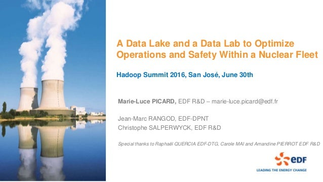 A Data Lake and a Data Lab to Optimize Operations and Safety Within a Nuclear Fleet Hadoop Summit 2016, San José, June 30t...
