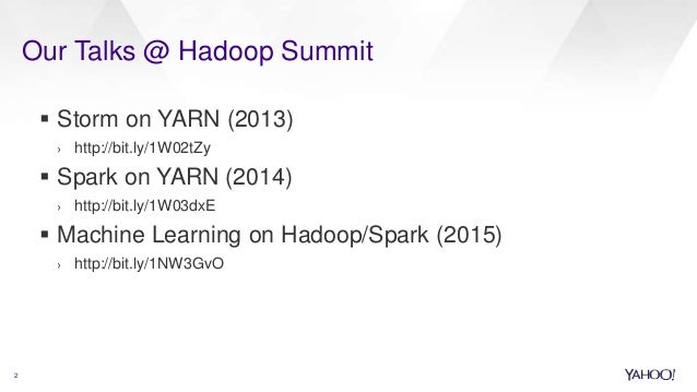 Our Talks @ Hadoop Summit 2  Storm on YARN (2013) › http://bit.ly/1W02tZy  Spark on YARN (2014) › http://bit.ly/1W03dxE ...