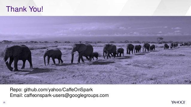25 Thank You! Repo: github.com/yahoo/CaffeOnSpark Email: caffeonspark-users@googlegroups.com