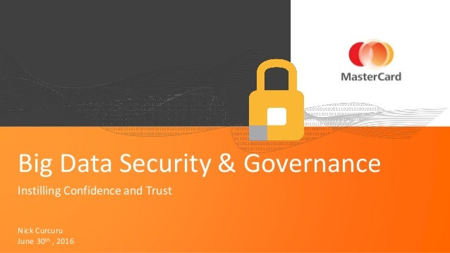June 30th , 2016 Big Data Security & Governance Instilling Confidence and Trust Nick Curcuru