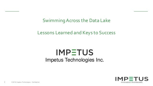 © 2016 Impetus Technologies - Confidential1 SwimmingAcross the Data Lake Lessons Learned and Keys to Success Impetus Techn...