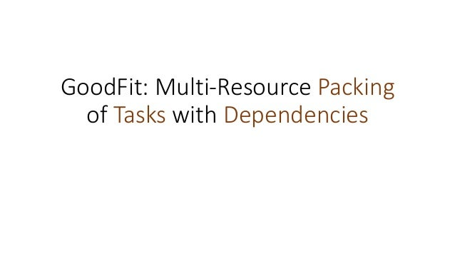 GoodFit: Multi-Resource Packing of Tasks with Dependencies