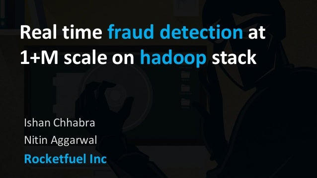 Real time fraud detection at 1+M scale on hadoop stack Ishan Chhabra Nitin Aggarwal Rocketfuel Inc