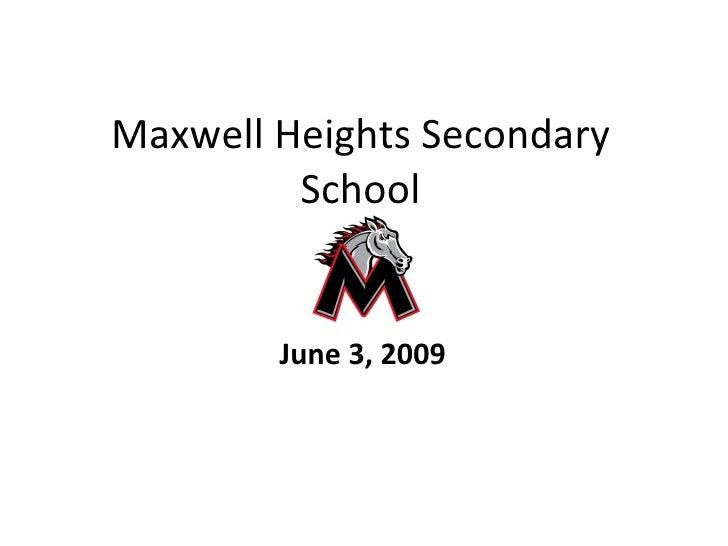 Maxwell Heights Secondary School June 3, 2009