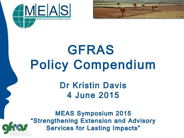"GFRAS Policy Compendium Dr Kristin Davis 4 June 2015 MEAS Symposium 2015 ""Strengthening Extension and Advisory Services fo..."