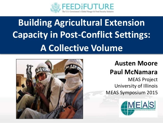Building Agricultural Extension Capacity in Post-Conflict Settings: A Collective Volume Austen Moore Paul McNamara MEAS Pr...
