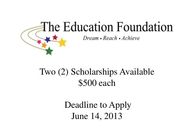 Two (2) Scholarships Available$500 eachDeadline to ApplyJune 14, 2013