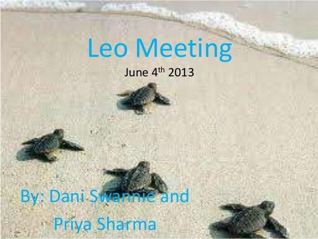 Leo MeetingJune 4th 2013By: Dani Swannie andPriya Sharma