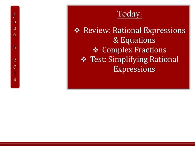 Today:  Review: Rational Expressions & Equations  Complex Fractions  Test: Simplifying Rational Expressions