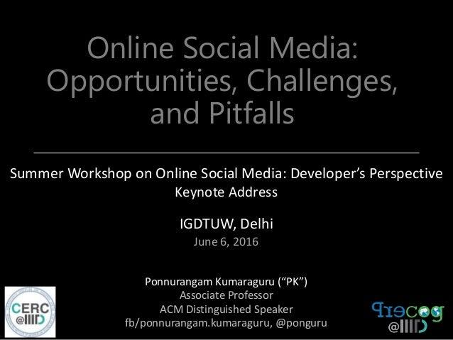Online Social Media: Opportunities, Challenges, and Pitfalls Summer Workshop on Online Social Media: Developer's Perspecti...