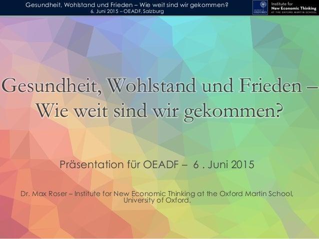 Gesundheit, Wohlstand und Frieden – Wie weit sind wir gekommen? 6. Juni 2015 – OEADF, Salzburg Präsentation für OEADF – 6 ...