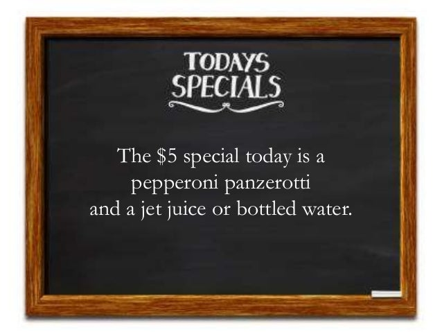 The $5 special today is a pepperoni panzerotti and a jet juice or bottled water.