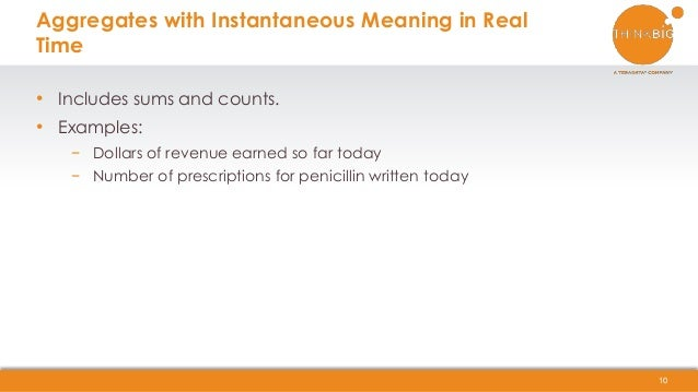 • Includes sums and counts. • Examples: − Dollars of revenue earned so far today − Number of prescriptions for penicillin ...