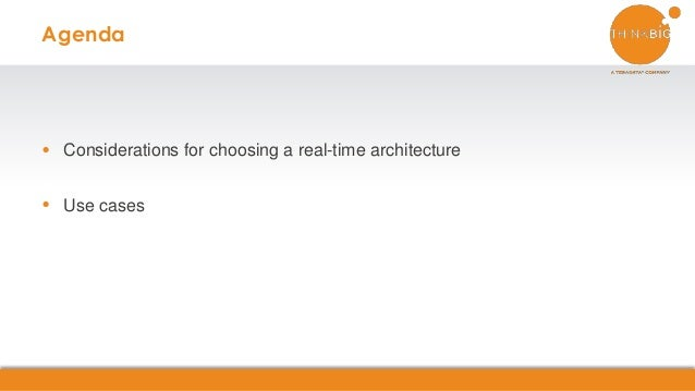 Agenda  Considerations for choosing a real-time architecture  Use cases