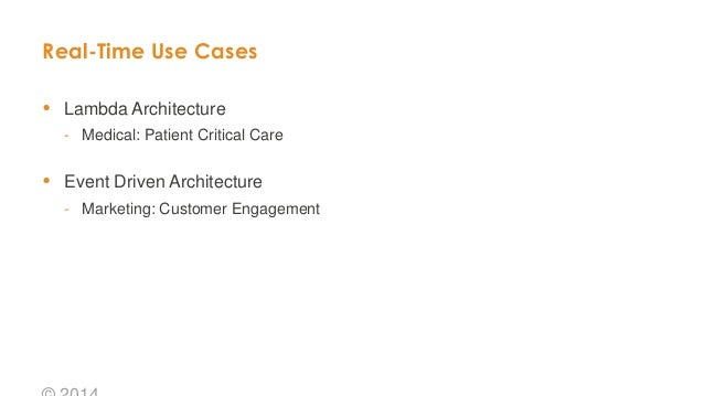 Real-Time Use Cases  Lambda Architecture - Medical: Patient Critical Care  Event Driven Architecture - Marketing: Custom...