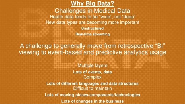 """Why Big Data? Challenges in Medical Data Health data tends to be """"wide"""", not """"deep"""" New data types are becoming more impor..."""