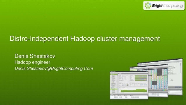 Distro-independent Hadoop cluster management Denis Shestakov Hadoop engineer Denis.Shestakov@BrightComputing.Com