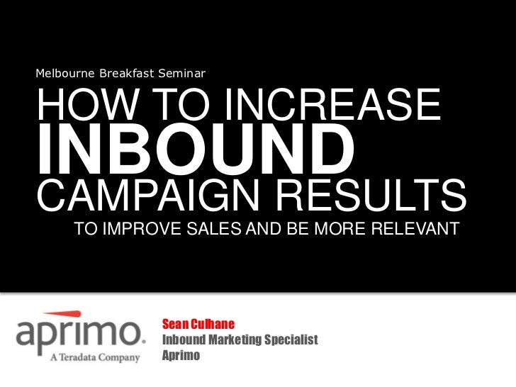 Melbourne Breakfast SeminarHOW TO INCREASEINBOUNDCAMPAIGN RESULTS      TO IMPROVE SALES AND BE MORE RELEVANT              ...